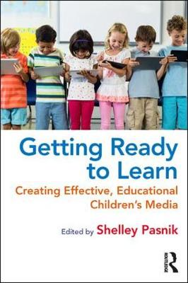 Getting Ready to Learn: Creating Effective, Educational Children's Media by Shelley Pasnik