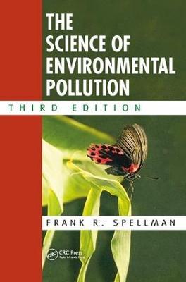 Science of Environmental Pollution, Third Edition by Frank R. Spellman
