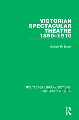 Victorian Spectacular Theatre 1850-1910 by Michael R. Booth