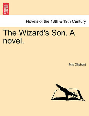 The Wizard's Son. a Novel. by Margaret Wilson Oliphant