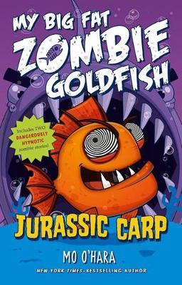 Jurassic Carp: My Big Fat Zombie Goldfish by Mo O'Hara