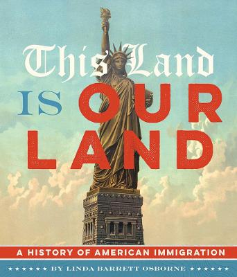 This Land Is Our Land: A History of American Immigration by Linda Barrett