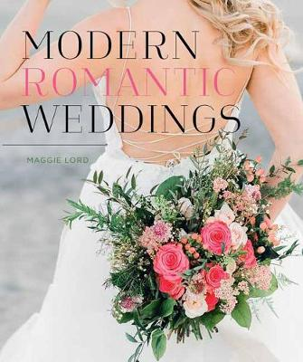 Modern Romantic Weddings by Maggie Lord