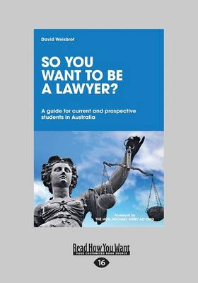 So You Want to be a Lawyer ?: A Guide for current and prospective students in Australia by David Weisbrot