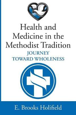 Health and Medicine in the Methodist Tradition by E Brooks Holifield