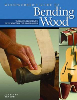 Woodworker's Guide to Bending Wood by Jonathan Benson