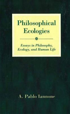 Philosophical Ecologies by A. Pablo Iannone