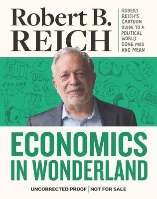 Economics In Wonderland by Robert Reich