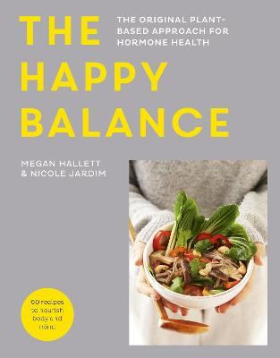 The Happy Balance: The original plant-based approach for hormone health - 60 recipes to nourish body and mind by Megan Hallett
