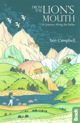From the Lion's Mouth: A Journey Along the Indus by Iain Campbell