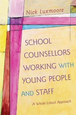School Counsellors Working with Young People and Staff by Nick Luxmoore