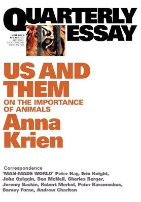 Us & Them: On The Importance Of Animals: Quarterly Essay 45 by Anna Krien