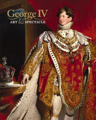 George IV: Art and Spectacle book