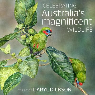 Celebrating Australia's Magnificent Wildlife: The Art of Daryl Dickson by Daryl Dickson