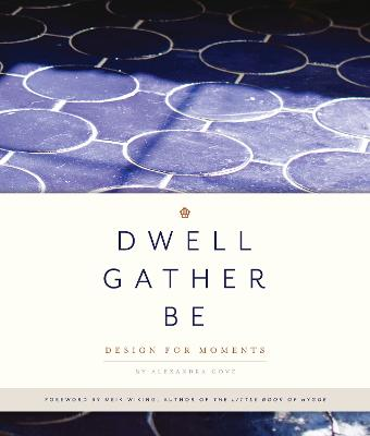 Dwell, Gather, Be: Design for Moments book