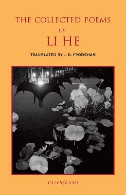 The Collected Poems Of Li He by J.D. Frodsham