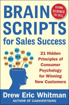 BrainScripts for Sales Success: 21 Hidden Principles of Consumer Psychology for Winning New Customers by Drew Eric Whitman