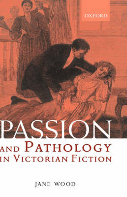 Passion and Pathology in Victorian Fiction by Jane Wood