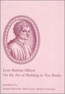 On the Art of Building in Ten Books by Leon Battista Alberti