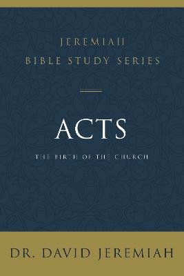 Acts: The Birth of the Church by Dr. David Jeremiah