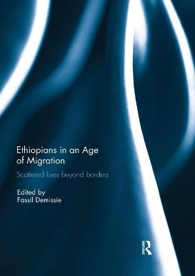 Ethiopians in an Age of Migration: Scattered lives beyond borders book