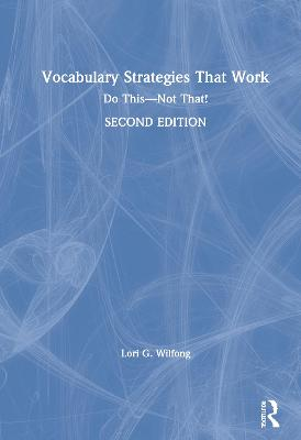 Vocabulary Strategies That Work: Do This-Not That! by Lori G. Wilfong