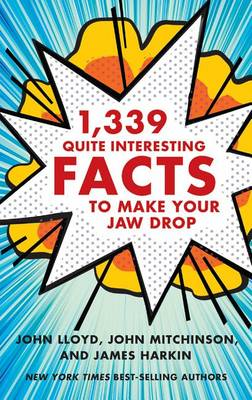 1,339 Quite Interesting Facts to Make Your Jaw Drop by John Lloyd