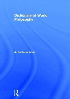 Dictionary of World Philosophy by A. Pablo Iannone