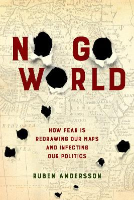 No Go World: How Fear Is Redrawing Our Maps and Infecting Our Politics by Ruben Andersson