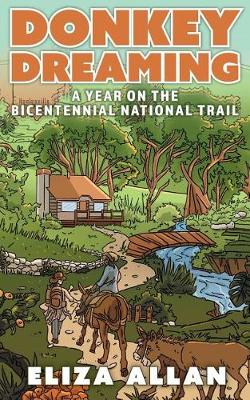 Donkey Dreaming: A Year on the Bicententennial National Trail by Rachel Allan