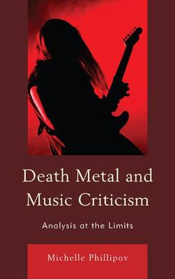 Death Metal and Music Criticism by Michelle Phillipov