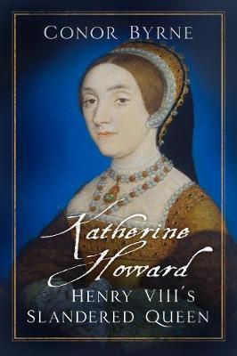 Katherine Howard: Henry VIII's Slandered Queen book