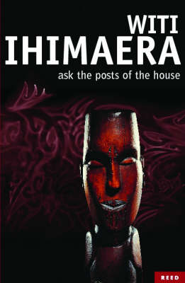 Ask the Posts of the House by Witi Ihimaera