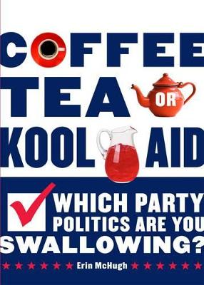 Coffee, Tea, or Kool-Aid: Which Party Politics are You Swallowing by Erin McHugh