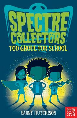 Spectre Collectors: Too Ghoul For School by Barry Hutchison