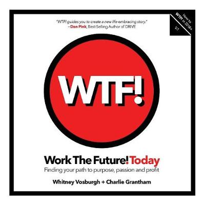 Work the Future! Today: Finding Your Path to Purpose, Passion and Profit by Whitney Vosburgh