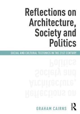 Reflections on Architecture, Society and Politics by Graham Cairns