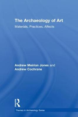 The Archaeology of Art by Andrew Meirion Jones