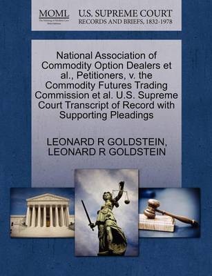 National Association of Commodity Option Dealers et al., Petitioners, V. the Commodity Futures Trading Commission et al. U.S. Supreme Court Transcript of Record with Supporting Pleadings by R. Goldstein