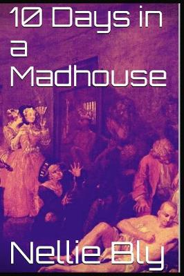 10 Days in a Madhouse by Nellie Bly