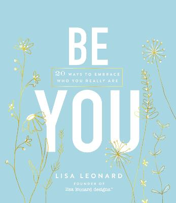 Be You: 20 Ways to Embrace Who You Really Are book