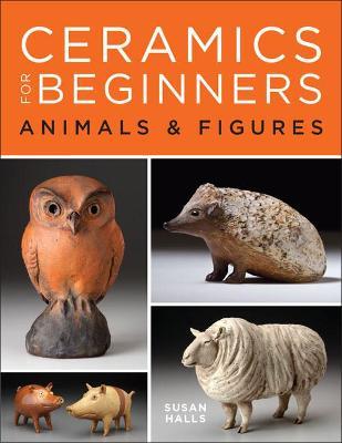 Ceramics For Beginners Animals & Figures by Susan Halls