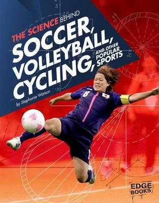 Science Behind Soccer, Volleyball, Cycling, and Other Popular Sports book