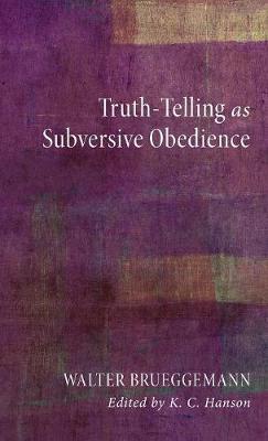 Truth-Telling as Subversive Obedience by Walter Brueggemann