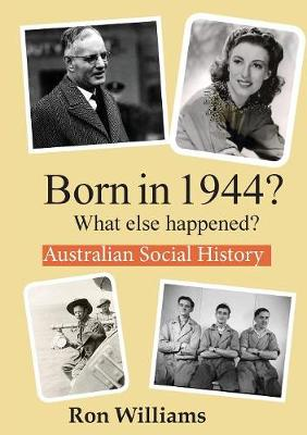 Born in 1944?: What Else Happened? by Ron Williams