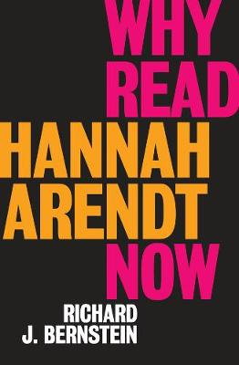 Why Read Hannah Arendt Now? by Richard J. Bernstein