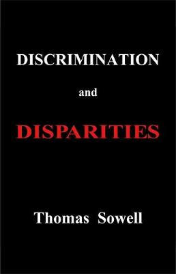 Discrimination and Disparities by Thomas Sowell
