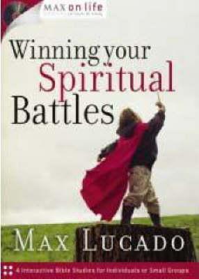 Winning Your Spiritual Battles by Max Lucado