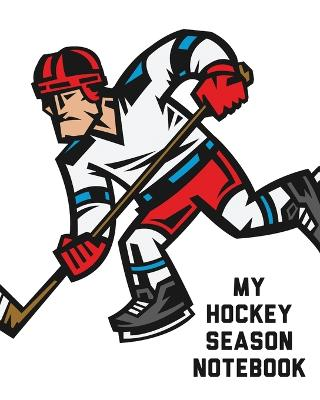 My Hockey Season Notebook: For Players - Dump And Chase - Team Sports by Patricia Larson