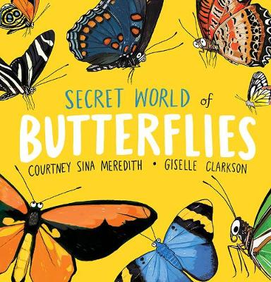 Secret World of Butterflies by Courtney Sina Meredith